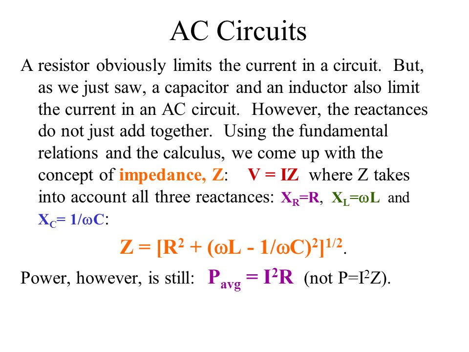 AC Circuits A resistor obviously limits the current in a circuit. But, as we just saw, a capacitor and an inductor also limit the current in an AC cir