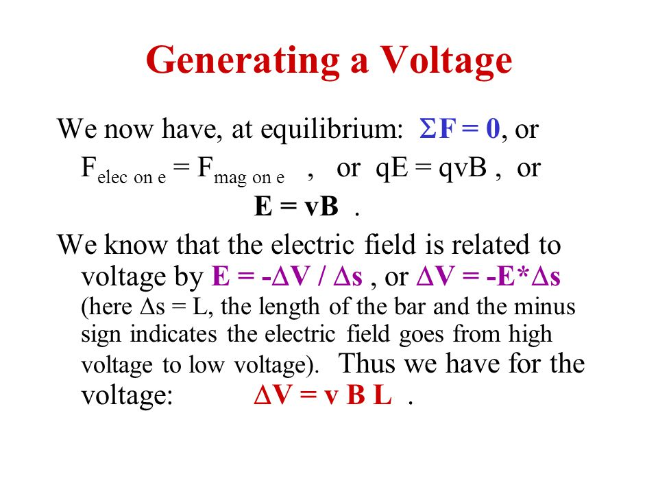 Generating a Voltage We now have, at equilibrium:  F = 0, or F elec on e = F mag on e, or qE = qvB, or E = vB. We know that the electric field is rel