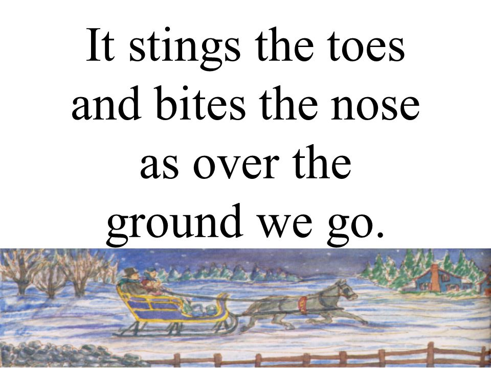 It stings the toes and bites the nose as over the ground we go.