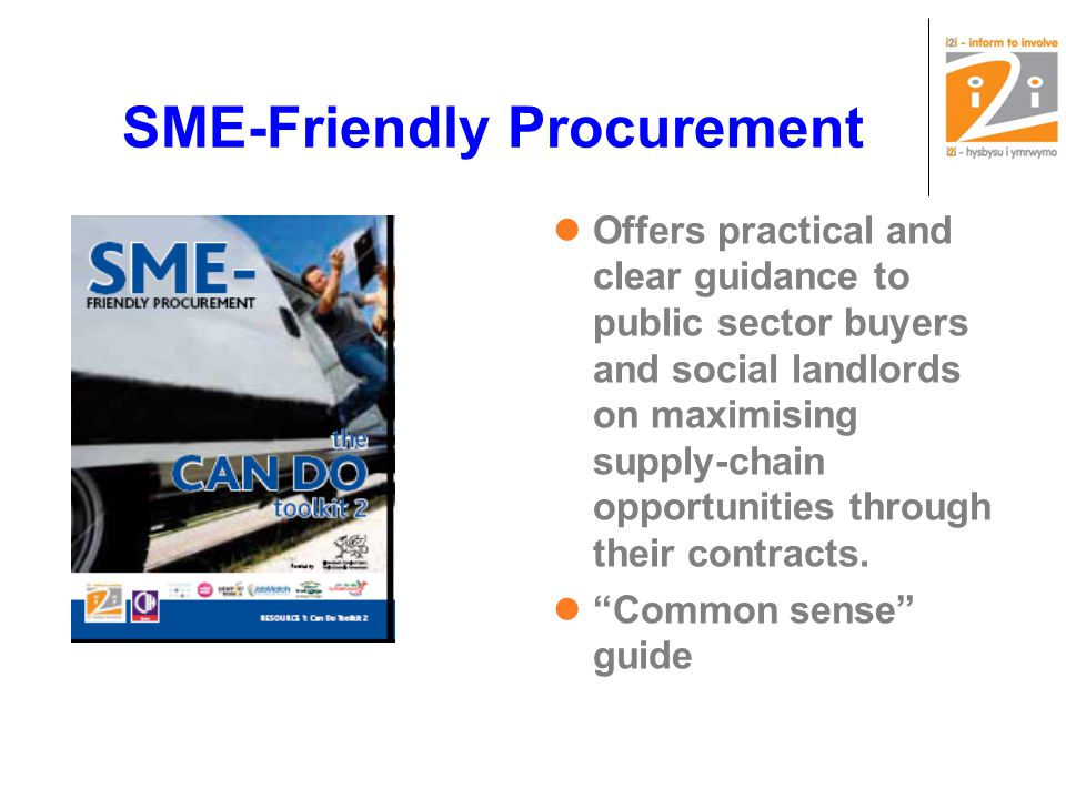 SME-Friendly Procurement Offers practical and clear guidance to public sector buyers and social landlords on maximising supply-chain opportunities through their contracts.