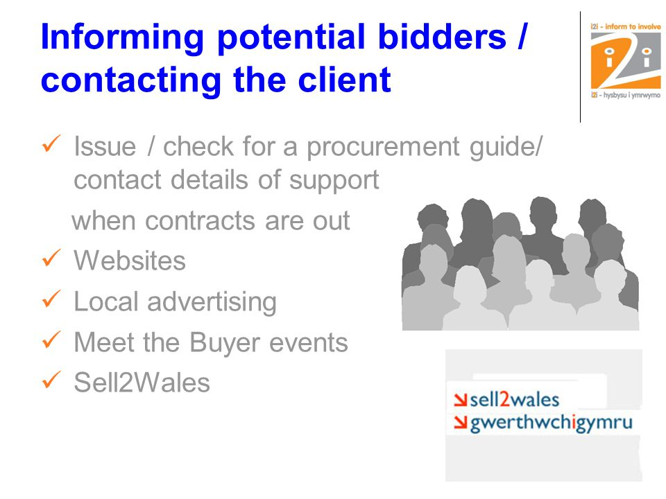 Informing potential bidders / contacting the client Issue / check for a procurement guide/ contact details of support when contracts are out Websites Local advertising Meet the Buyer events Sell2Wales
