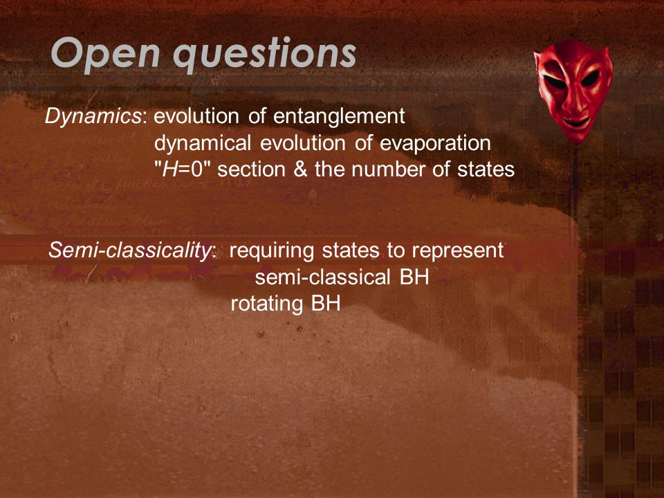 Dynamics: evolution of entanglement dynamical evolution of evaporation H=0 section & the number of states Semi-classicality: requiring states to represent semi-classical BH rotating BH Open questions