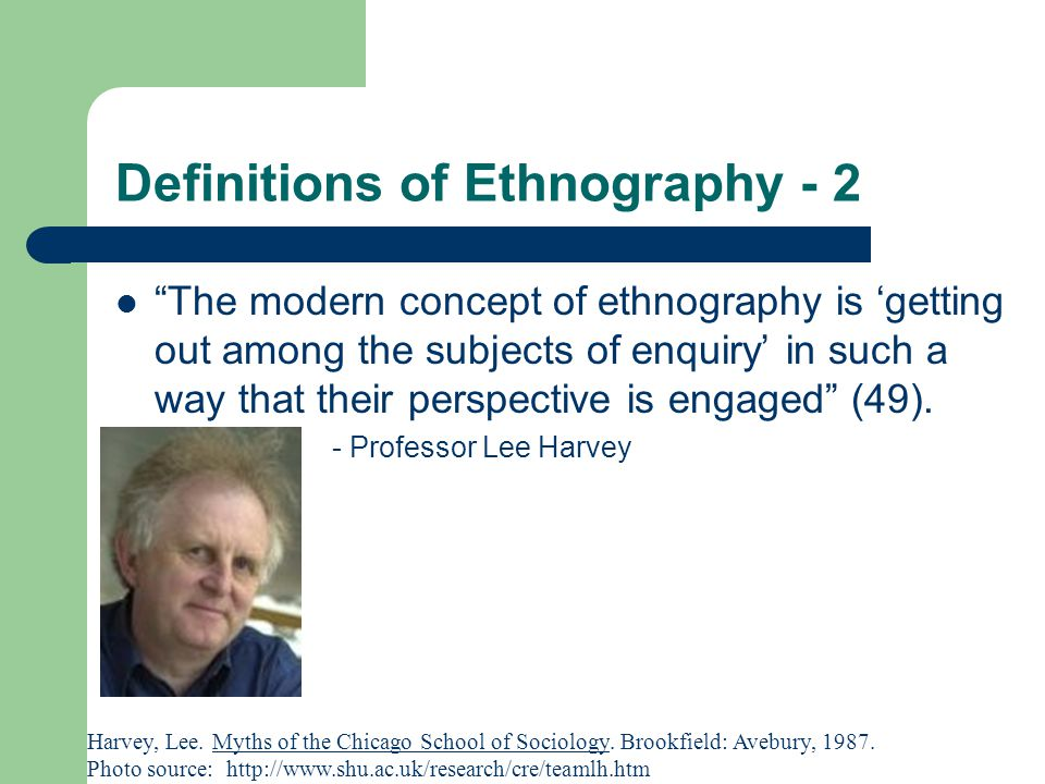 Definitions of Ethnography - 3 The exclusive and immediate goal of ethnography, as of all social research, is to produce knowledge (15).