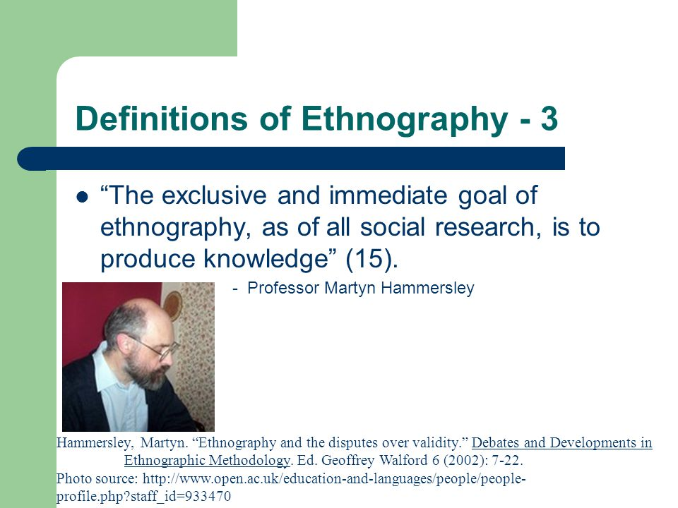 Definitions of Ethnography - 4 As a noun, it means a description of a culture, or a piece of culture.