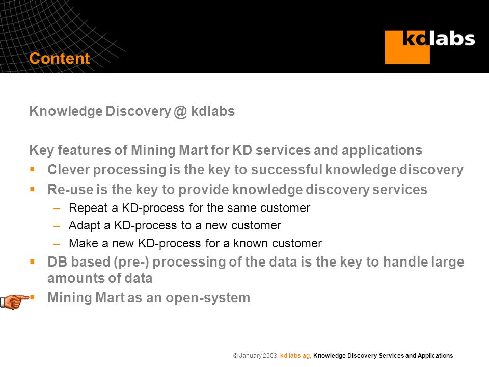 © January 2003, kd labs ag, Knowledge Discovery Services and Applications Content Knowledge Discovery @ kdlabs Key features of Mining Mart for KD serv