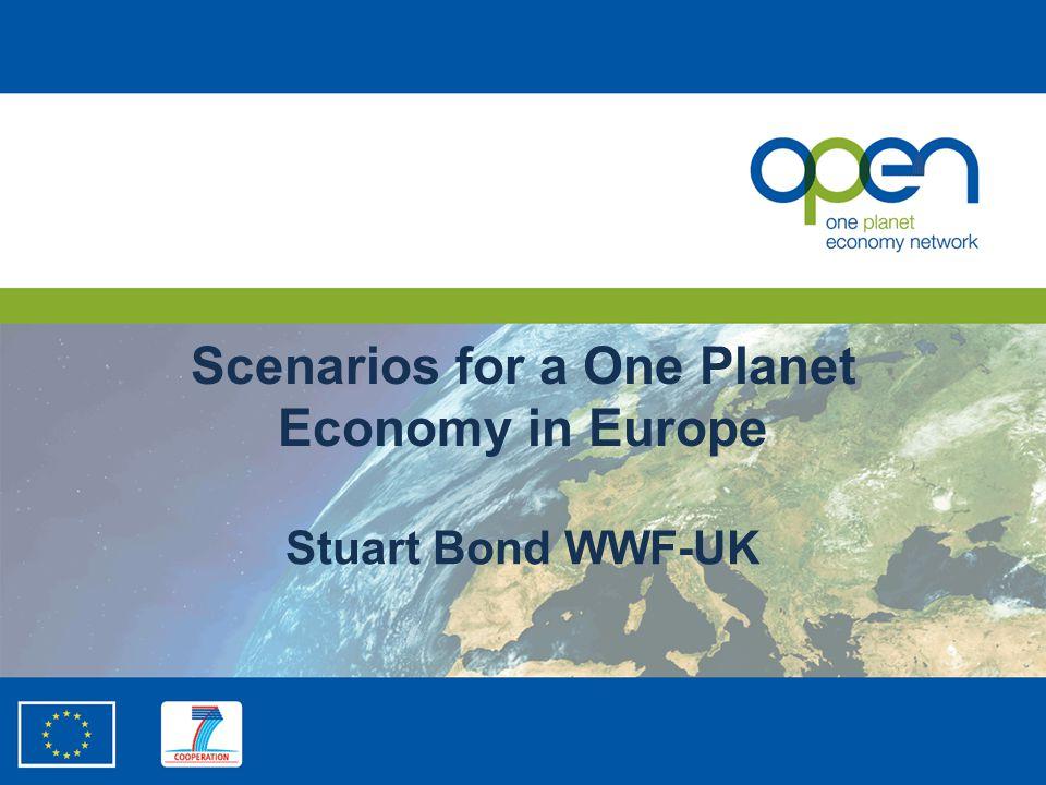 Scenarios for a One Planet Economy in Europe Stuart Bond WWF-UK