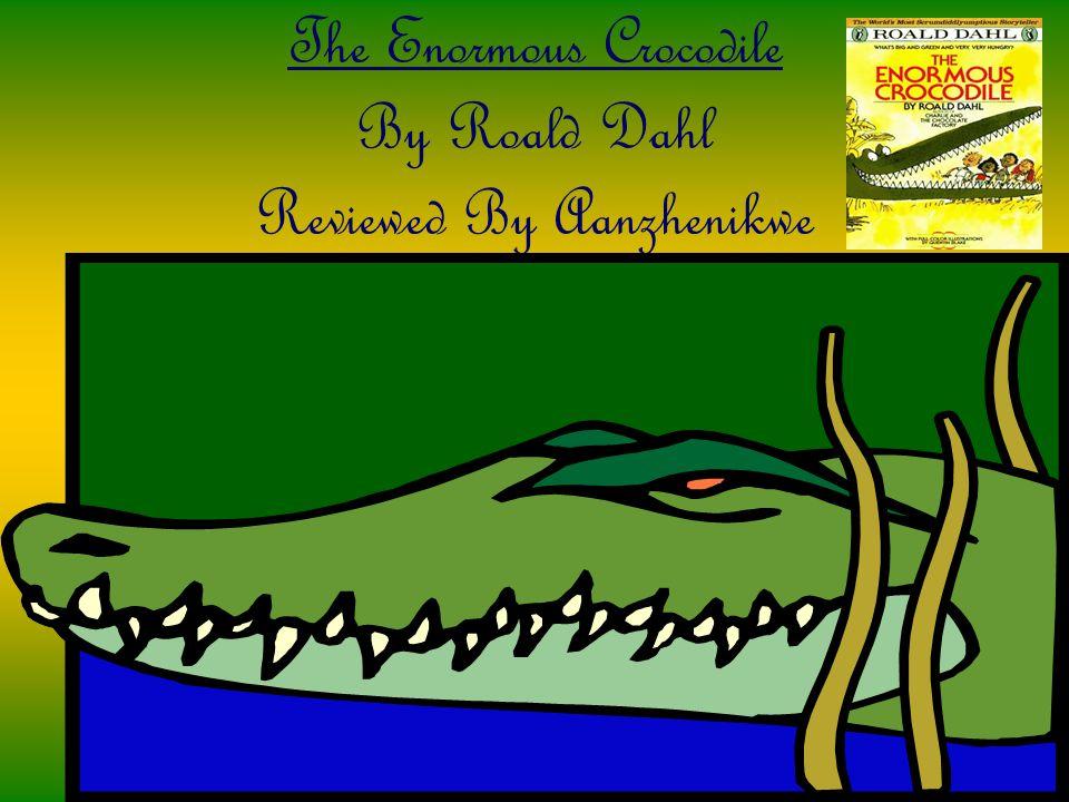 The Enormous Crocodile By Roald Dahl Reviewed By Aanzhenikwe