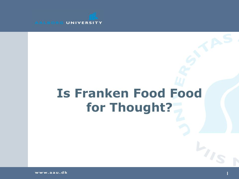 1 Is Franken Food Food for Thought