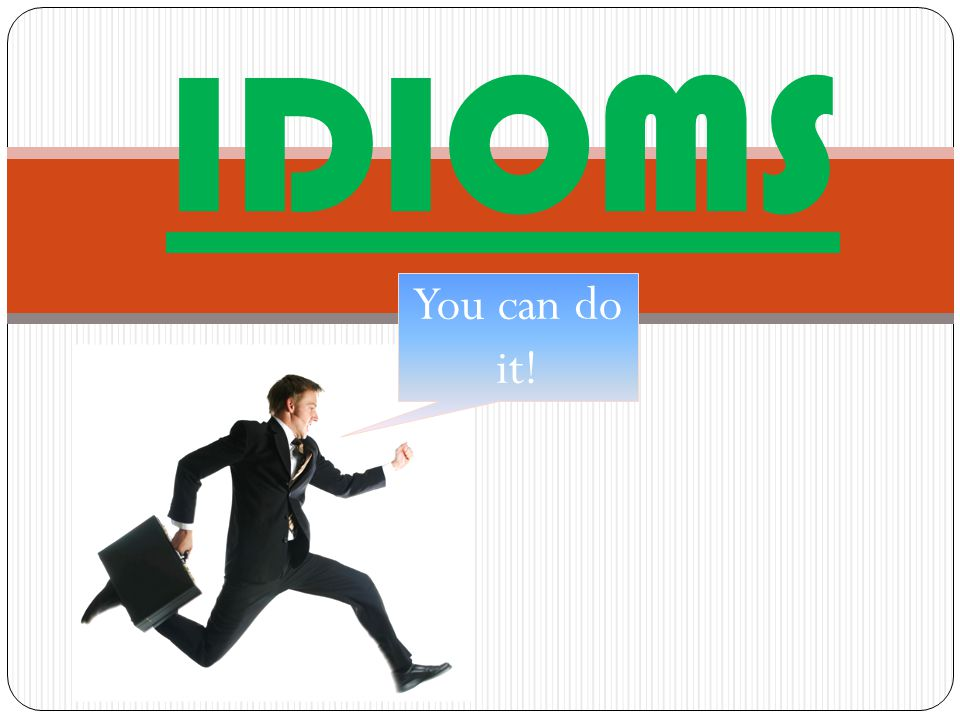 IDIOMS You can do it!