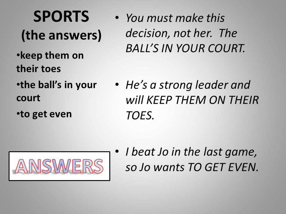 SPORTS (the answers) You must make this decision, not her.