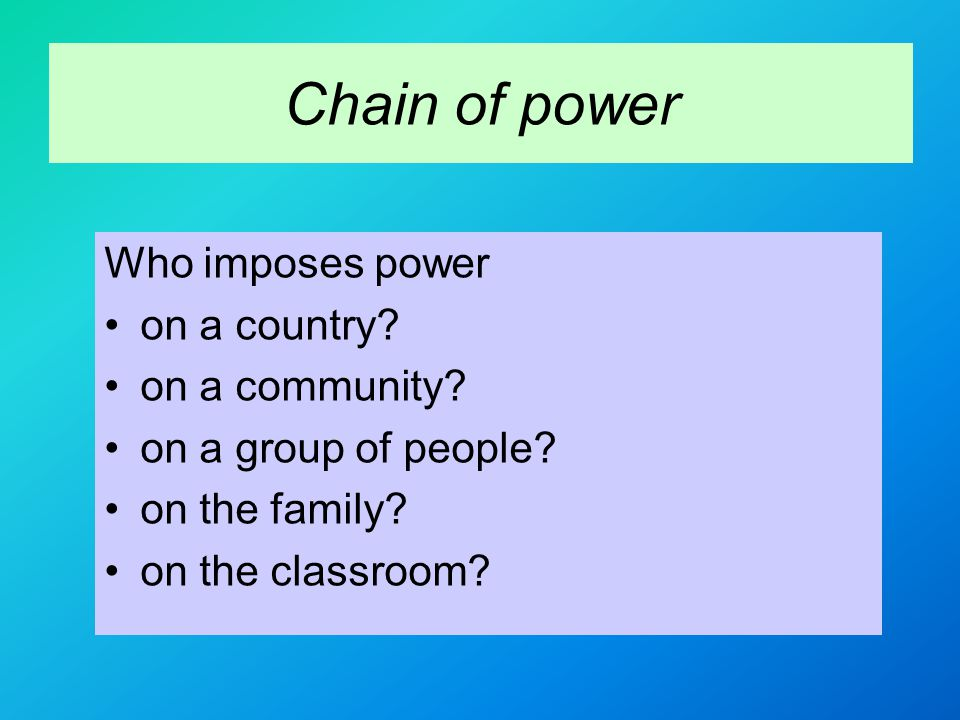 Chain of power Who imposes power on a country. on a community.