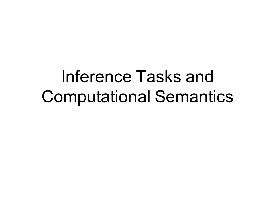 Inference Tasks and Computational Semantics