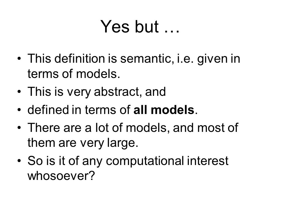 Yes but … This definition is semantic, i.e. given in terms of models.