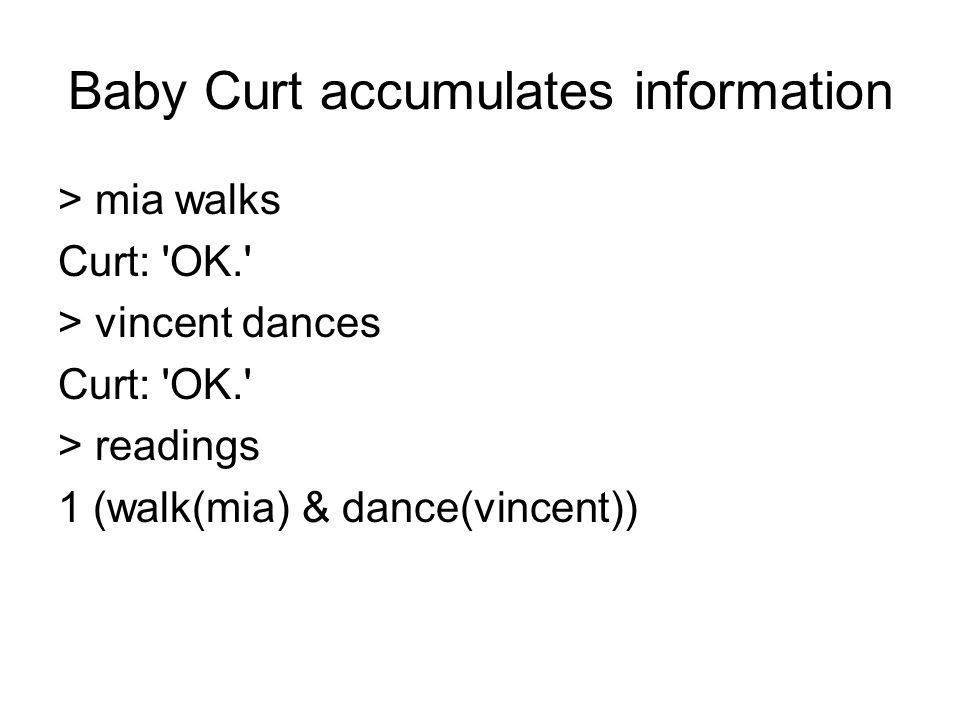 Baby Curt accumulates information > mia walks Curt: OK. > vincent dances Curt: OK. > readings 1 (walk(mia) & dance(vincent))
