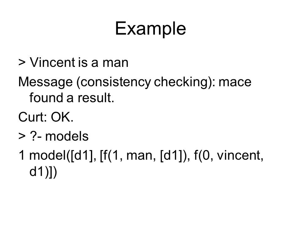 Example > Vincent is a man Message (consistency checking): mace found a result.