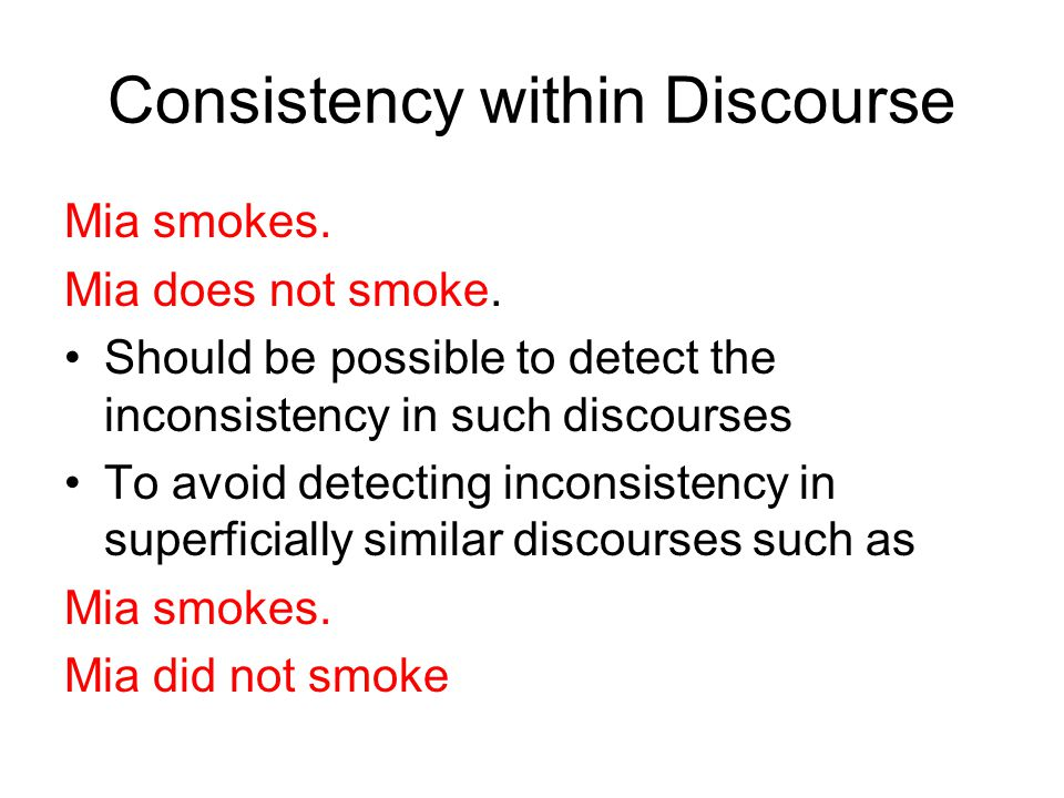 Consistency within Discourse Mia smokes. Mia does not smoke.