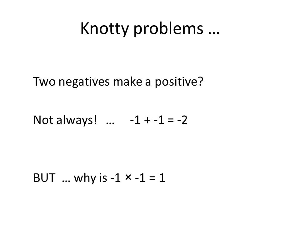 Knotty problems … Two negatives make a positive. Not always.