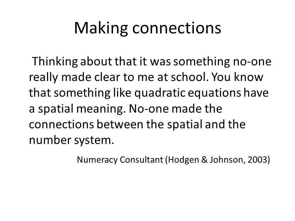 Making connections Thinking about that it was something no-one really made clear to me at school.