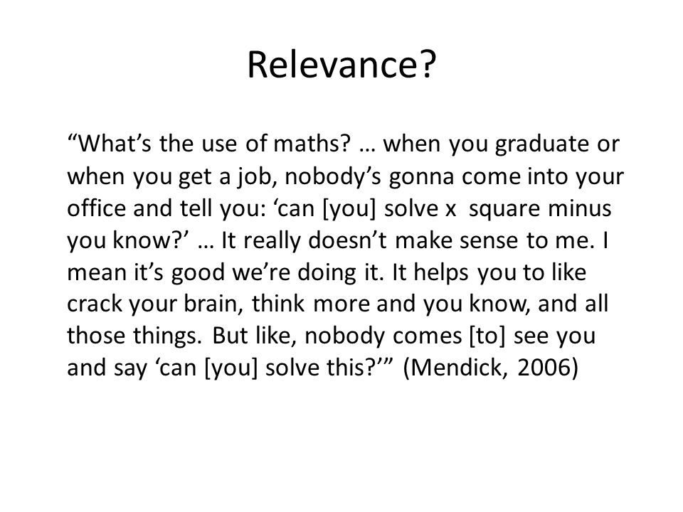 Relevance. What's the use of maths.