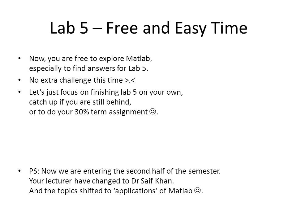 Lab 5 – Free and Easy Time Now, you are free to explore Matlab, especially to find answers for Lab 5.