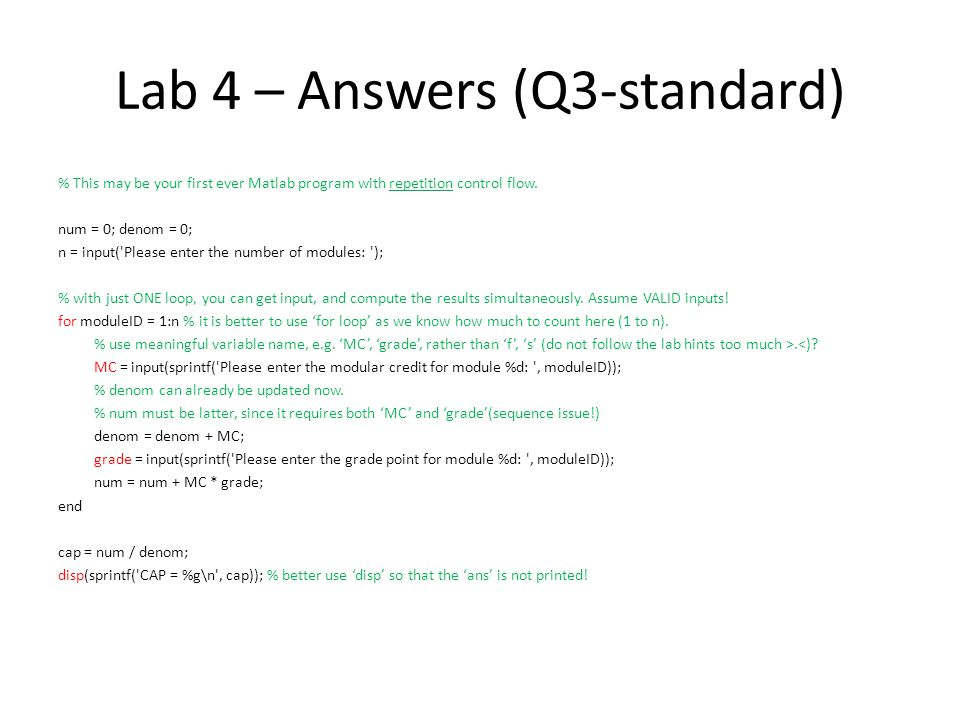 Lab 4 – Answers (Q3-standard) % This may be your first ever Matlab program with repetition control flow.