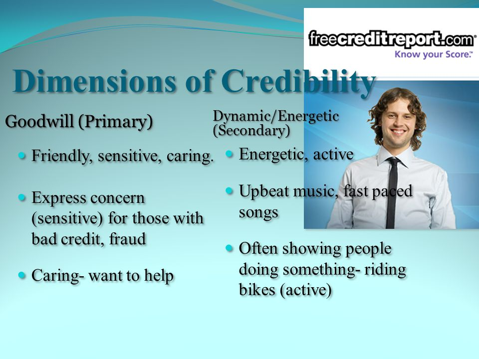 Dimensions of Credibility Goodwill (Primary) Friendly, sensitive, caring.