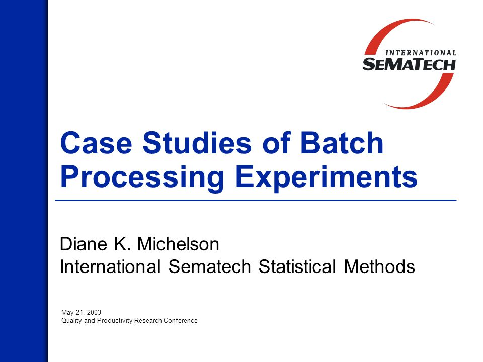 Case Studies of Batch Processing Experiments Diane K.