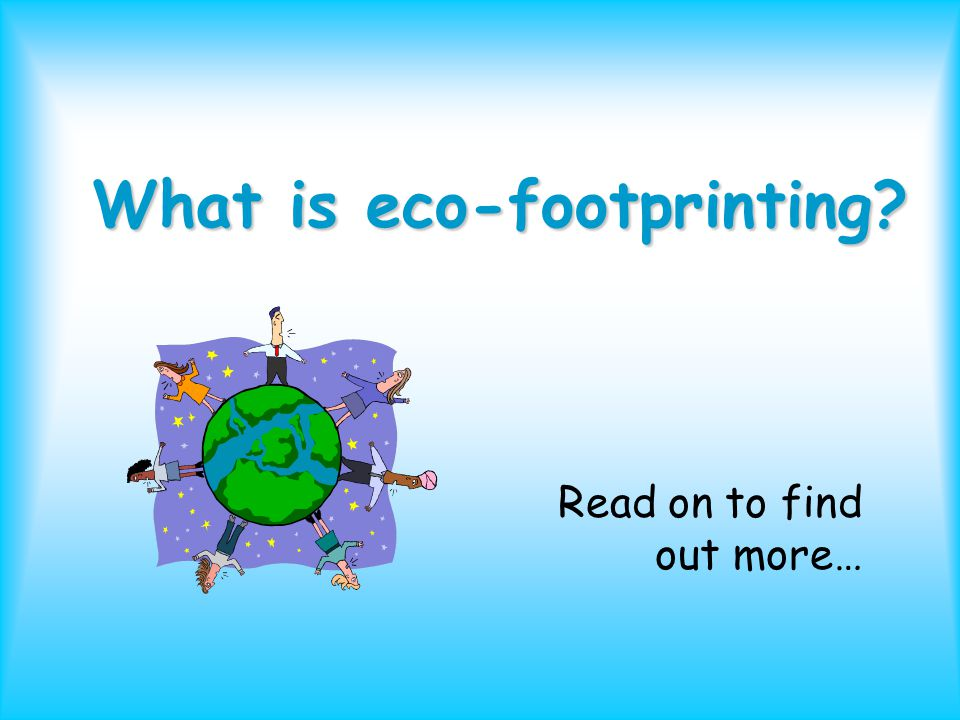 What is eco-footprinting? Read on to find out more…