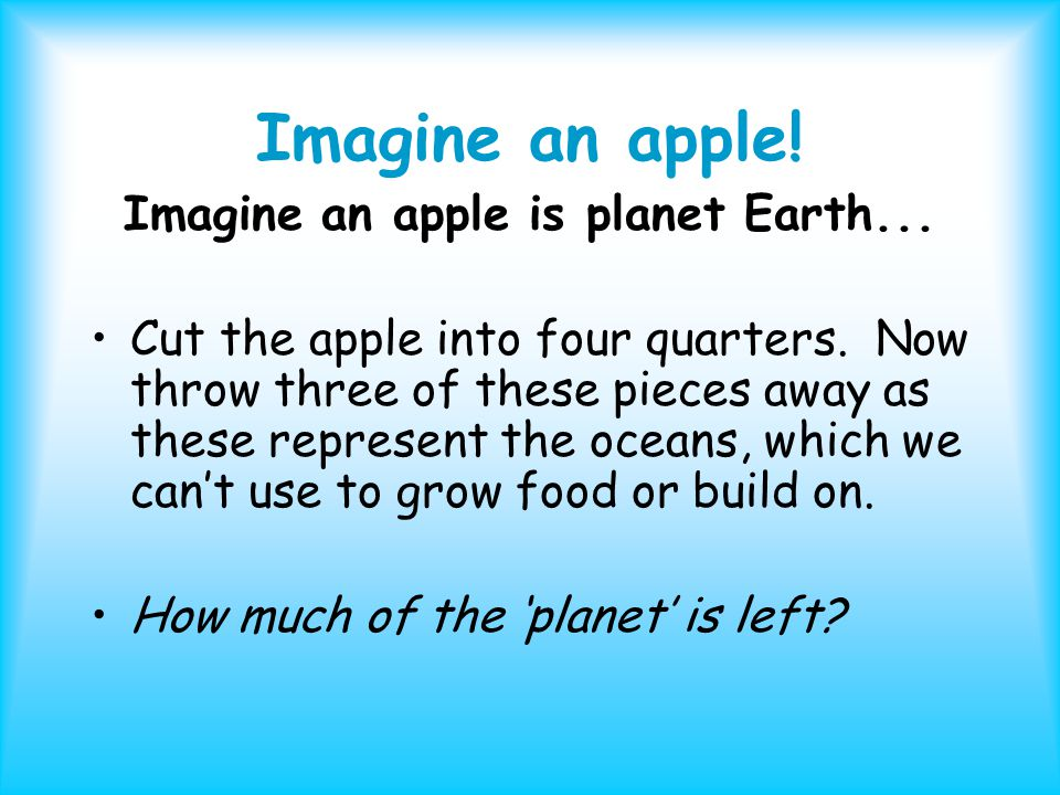 Imagine an apple. Imagine an apple is planet Earth...