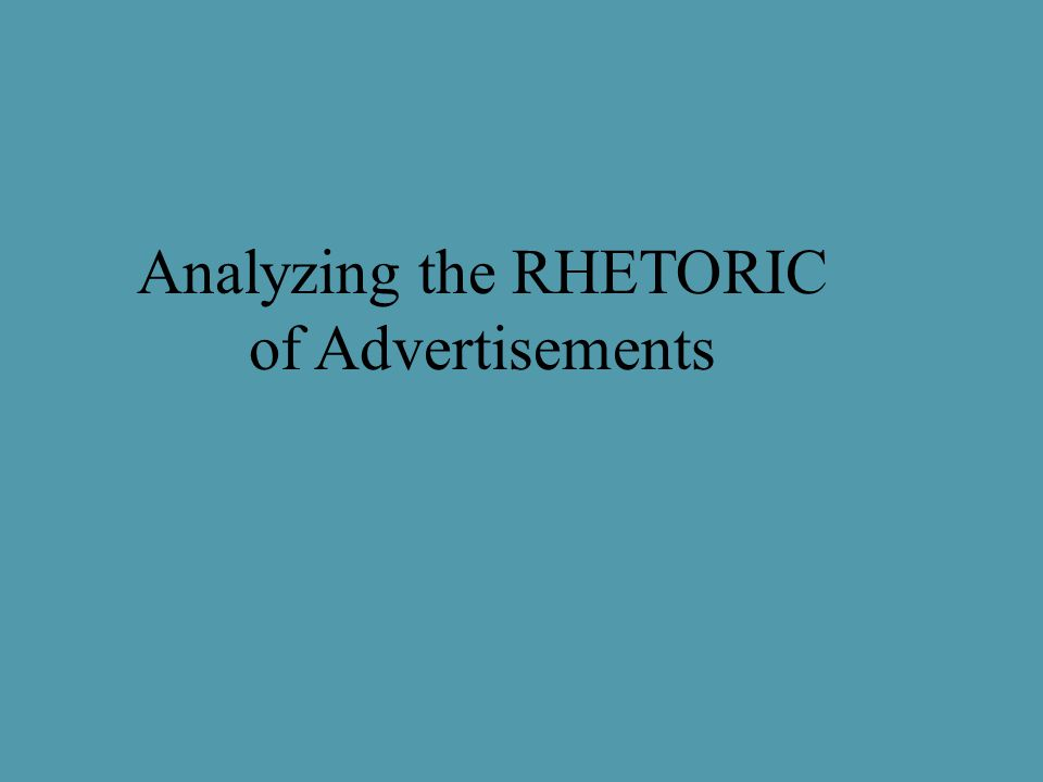 Analyzing the RHETORIC of Advertisements