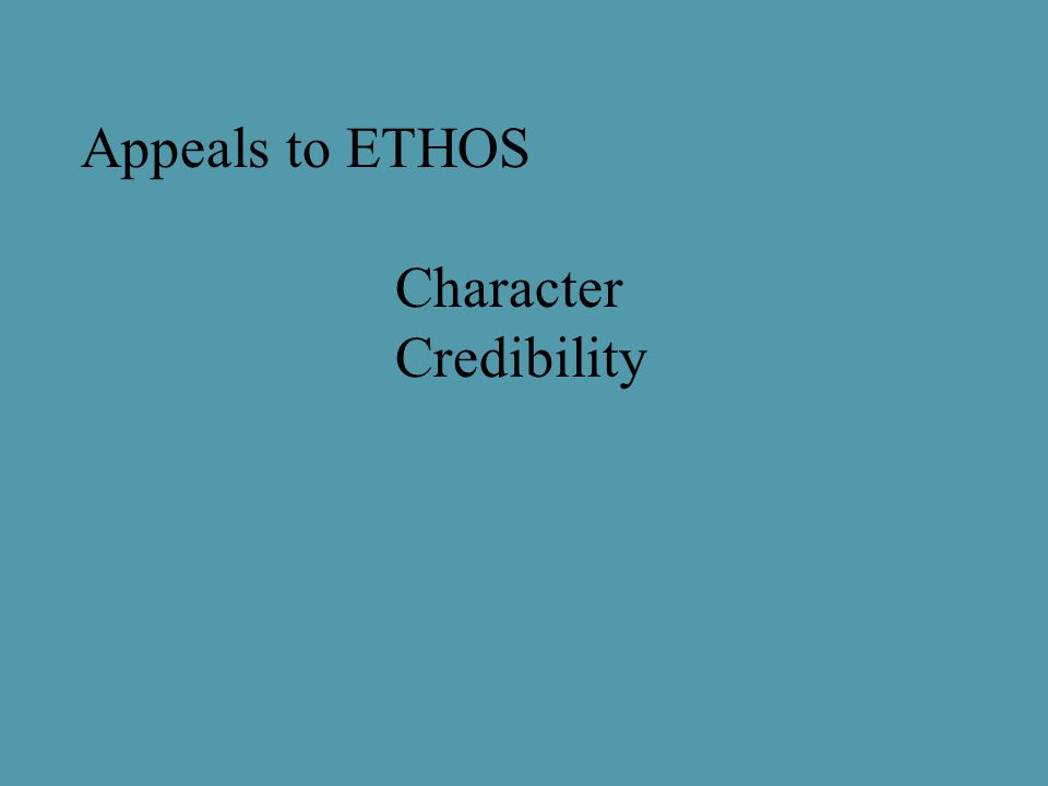 Appeals to ETHOS Character Credibility