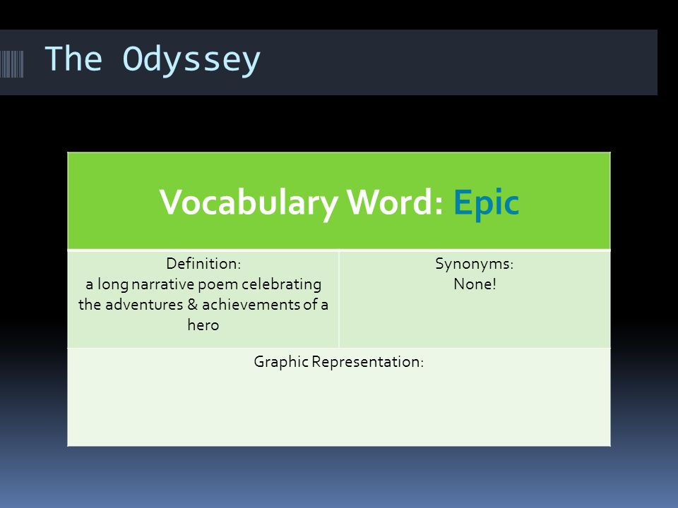 The Odyssey Vocabulary Word: Narrative Definition: A fancy-schmancy way of saying a story Synonyms: A tale Graphic Representation:
