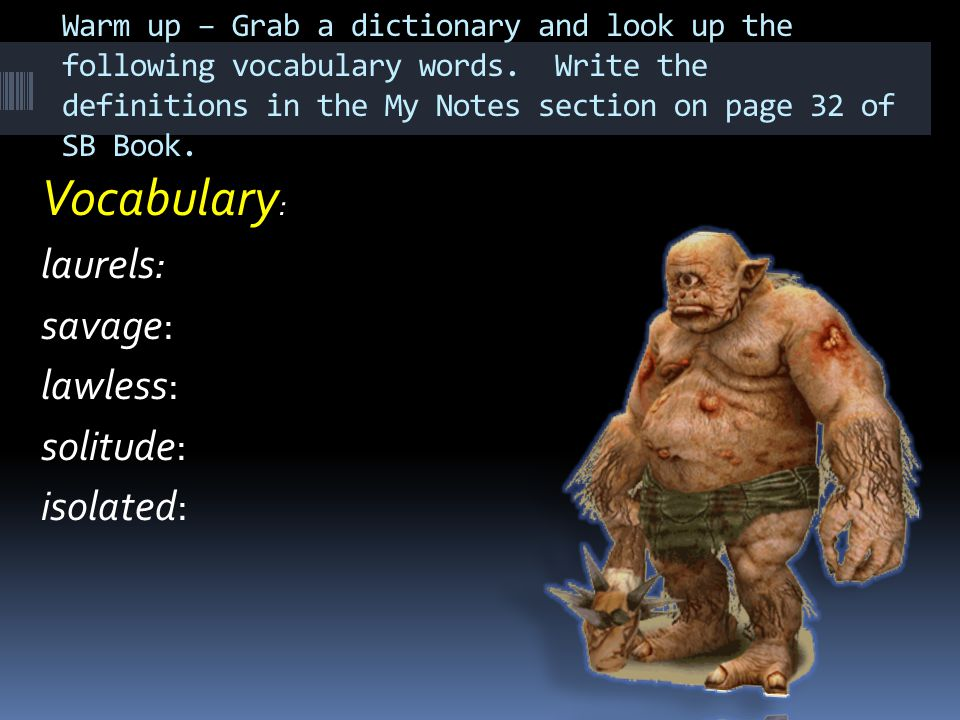Warm up – Grab a dictionary and look up the following vocabulary words.