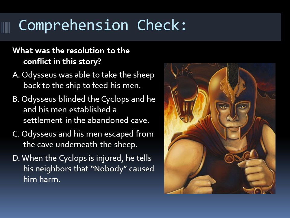 Comprehension Check: What was the resolution to the conflict in this story? A. Odysseus was able to take the sheep back to the ship to feed his men. B