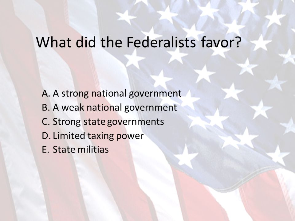 What did the Federalists favor.