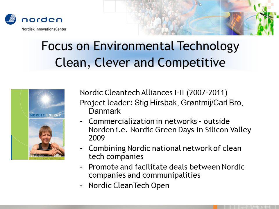 Nordic Cleantech Alliances I-II (2007-2011) Project leader: Stig Hirsbak, Grøntmij/Carl Bro, Danmark –Commercialization in networks – outside Norden i.e.