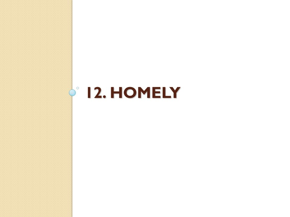 12. HOMELY