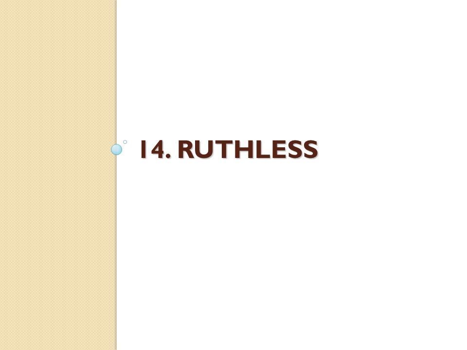 14. RUTHLESS