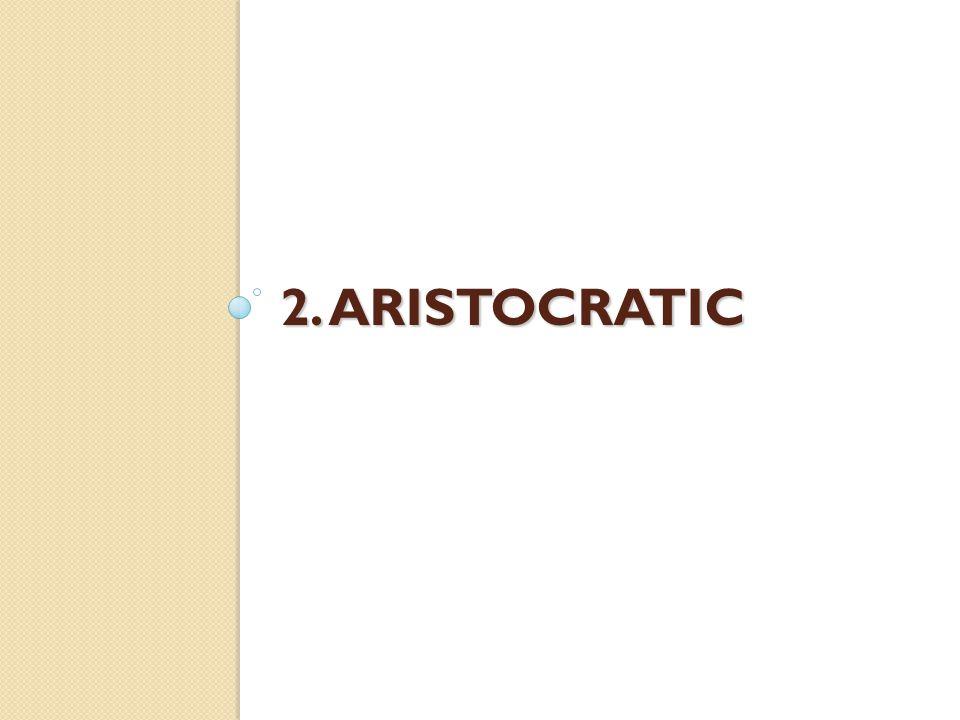 2. ARISTOCRATIC