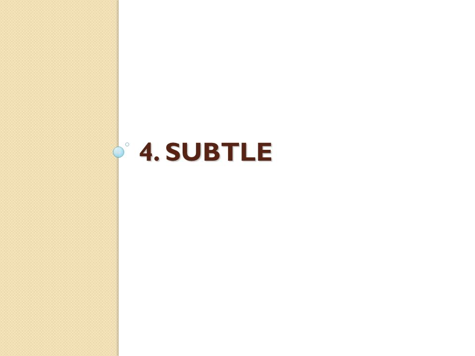 4. SUBTLE