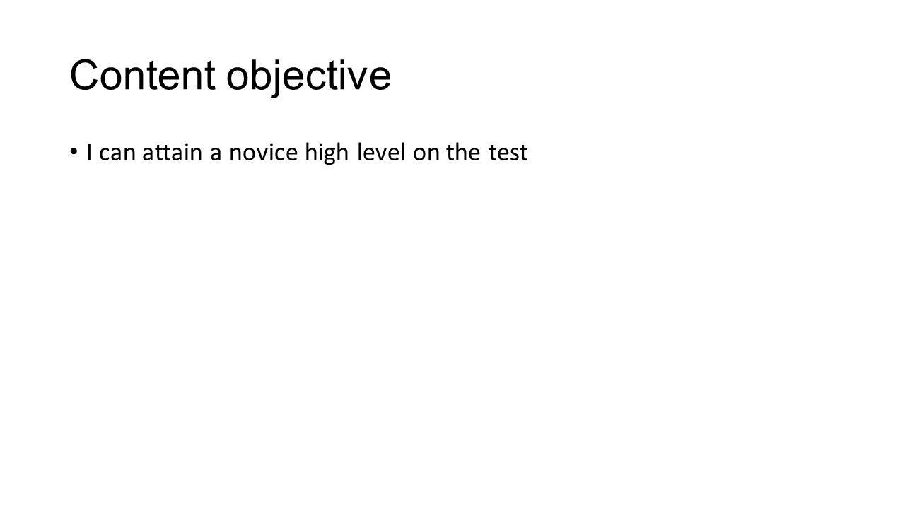 Content objective I can attain a novice high level on the test