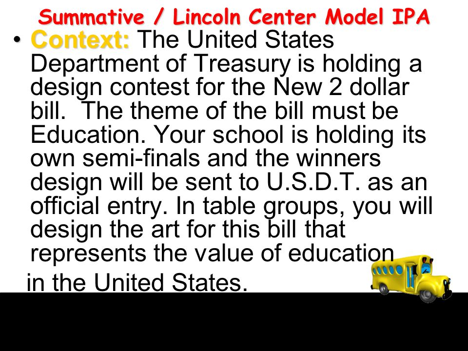 Summative / Lincoln Center Model IPA Context:Context: The United States Department of Treasury is holding a design contest for the New 2 dollar bill.