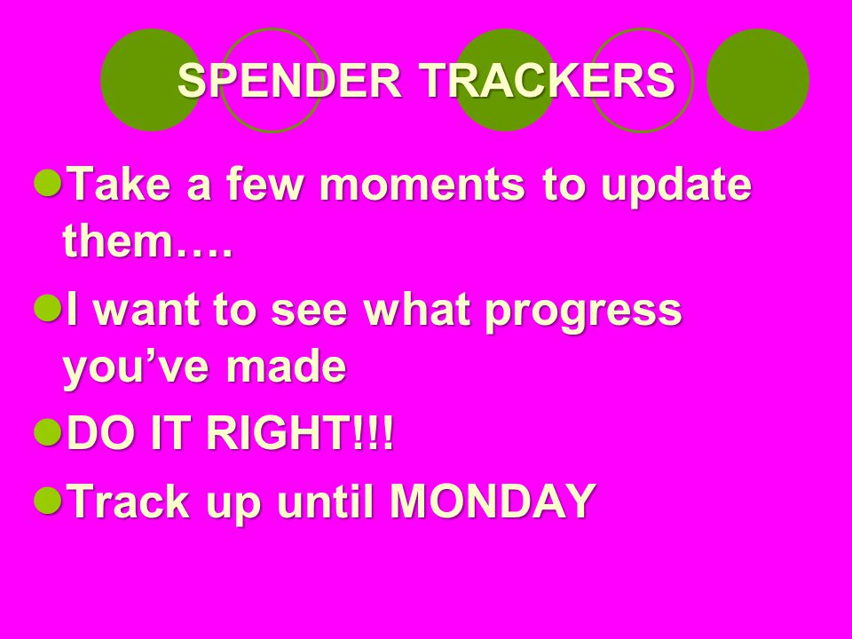 SPENDER TRACKERS Take a few moments to update them….