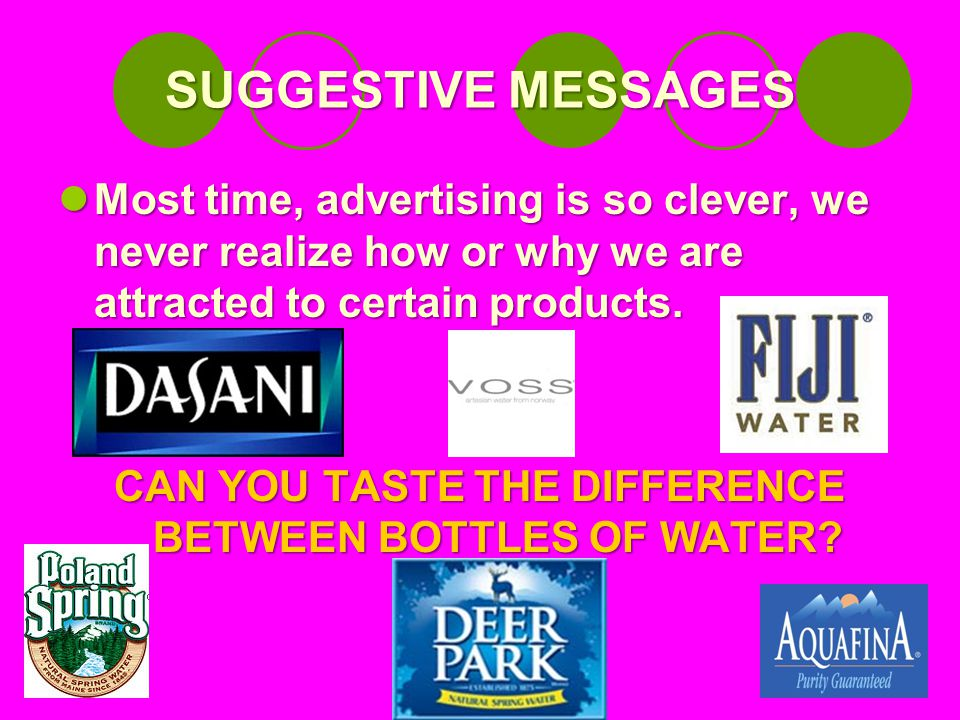 SUGGESTIVE MESSAGES Most time, advertising is so clever, we never realize how or why we are attracted to certain products.