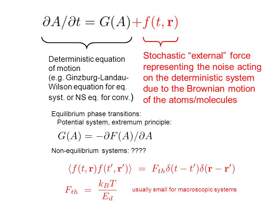 "Deterministic equation of motion (e.g. Ginzburg-Landau- Wilson equation for eq. syst. or NS eq. for conv. ) Stochastic ""external"" force representing t"