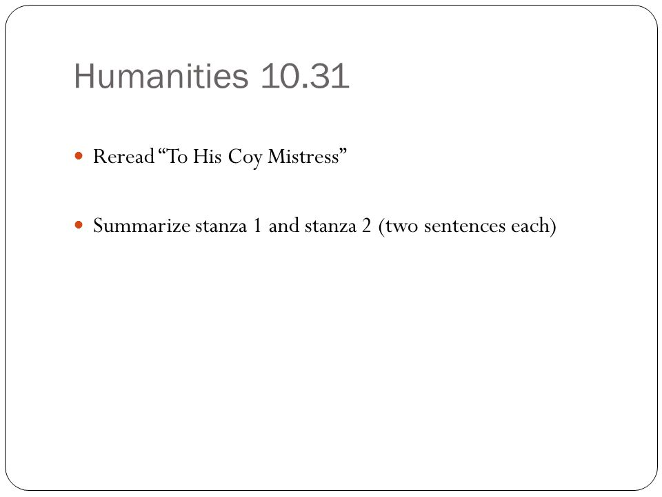 """Humanities 10.31 Reread """"To His Coy Mistress"""" Summarize stanza 1 and stanza 2 (two sentences each)"""