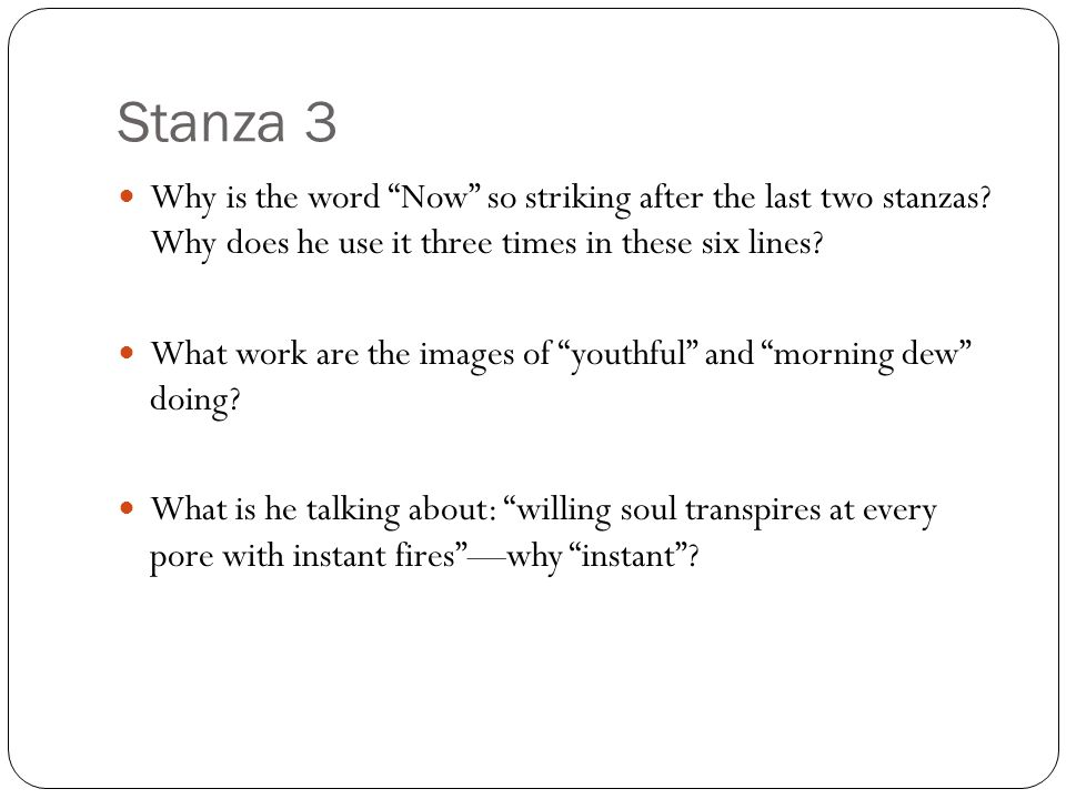 """Stanza 3 Why is the word """"Now"""" so striking after the last two stanzas? Why does he use it three times in these six lines? What work are the images of"""
