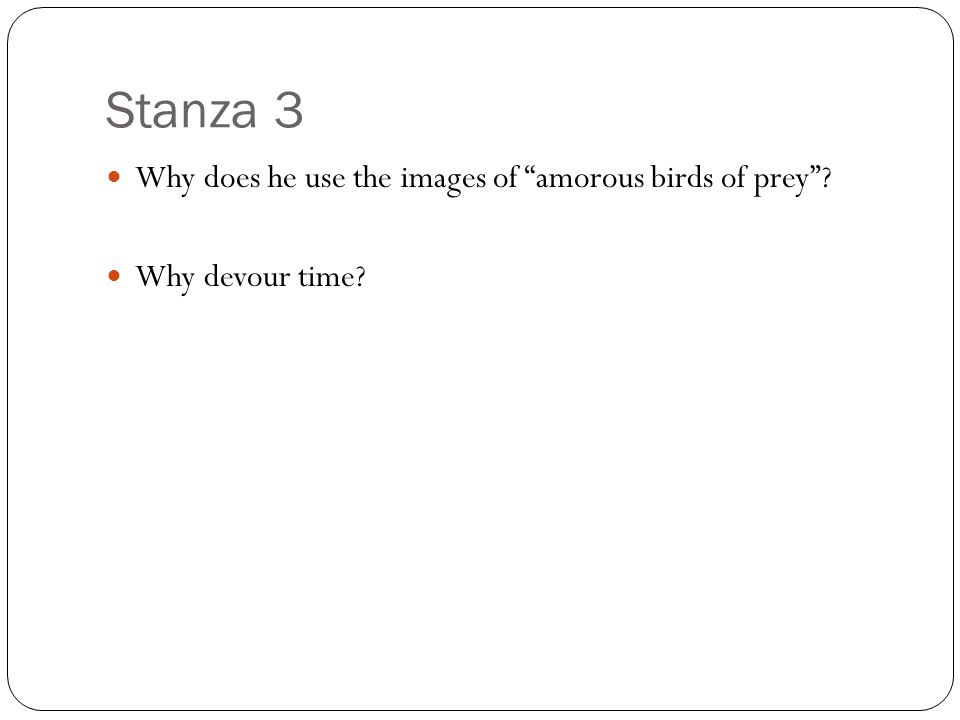 """Stanza 3 Why does he use the images of """"amorous birds of prey""""? Why devour time?"""