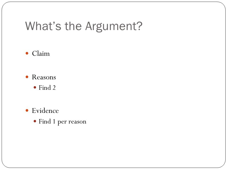 What's the Argument Claim Reasons Find 2 Evidence Find 1 per reason