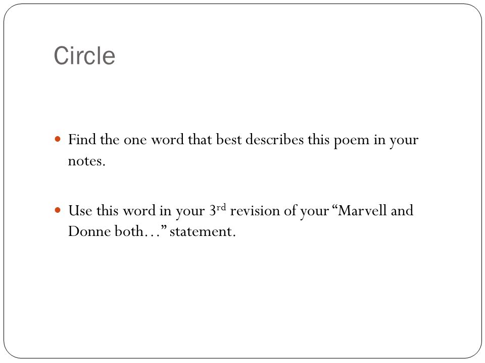"""Circle Find the one word that best describes this poem in your notes. Use this word in your 3 rd revision of your """"Marvell and Donne both…"""" statement."""